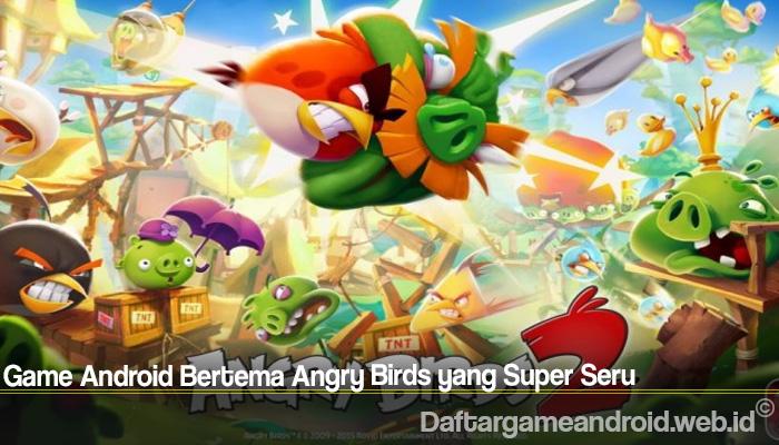 Game Android Bertema Angry Birds yang Super Seru