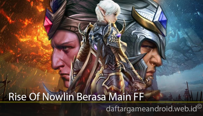 Rise Of Nowlin Berasa Main FF