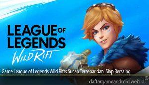 Game League of Legends Wild Rifts Sudah Tersebar dan Siap Bersaing