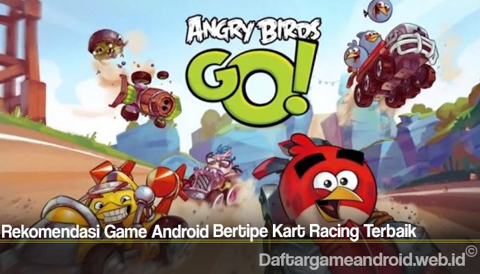 Rekomendasi Game Android Bertipe Kart Racing Terbaik