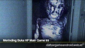 Merinding Buka HP Main Game Ini