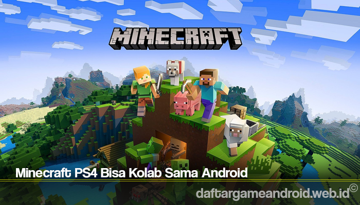 Minecraft PS4 Bisa Kolab Sama Android